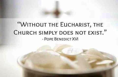 """WIthout the Eucharist, the Church simply does not exist."""